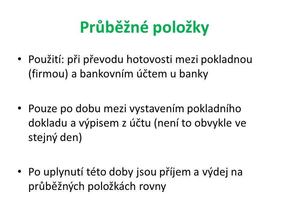 Průběžné položky Použití: při převodu hotovosti mezi pokladnou (firmou) a bankovním účtem u banky.