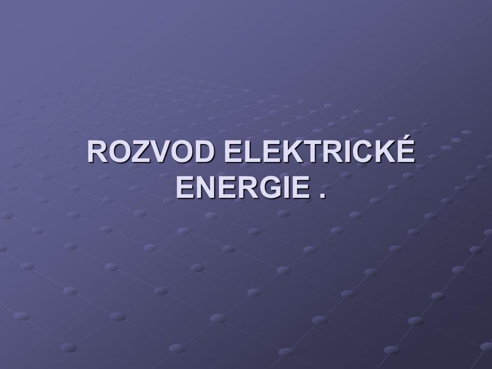 ROZVOD ELEKTRICKÉ ENERGIE .