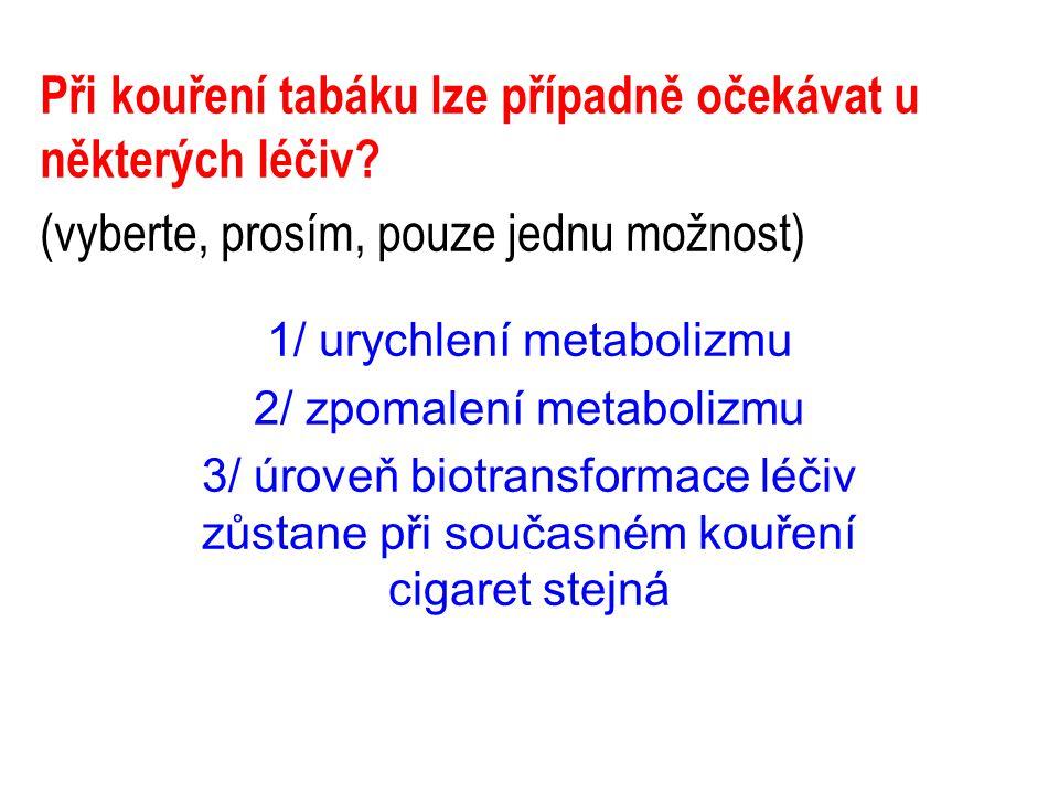 Při kouření tabáku lze případně očekávat u některých léčiv