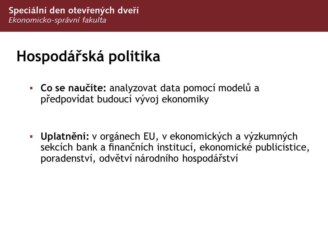 Hospodářská politika Co se naučíte: analyzovat data pomocí modelů a předpovídat budoucí vývoj ekonomiky.