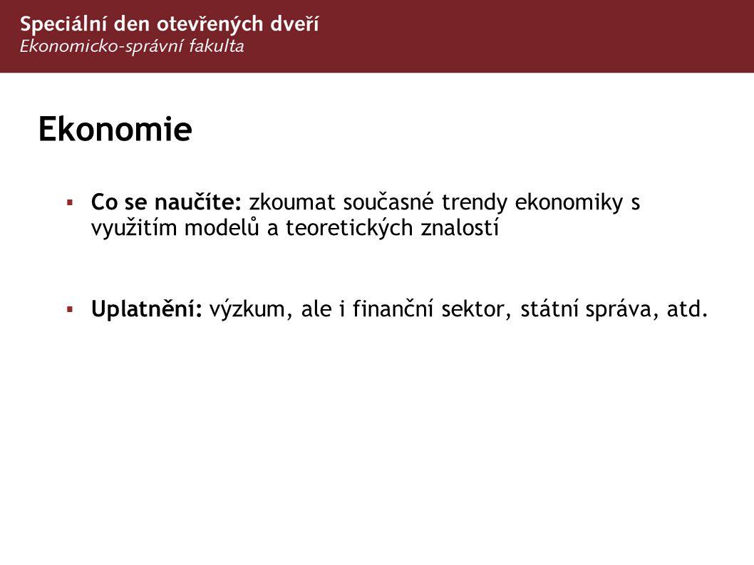 Ekonomie Co se naučíte: zkoumat současné trendy ekonomiky s využitím modelů a teoretických znalostí.