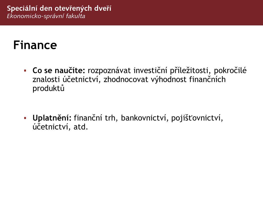 Finance Co se naučíte: rozpoznávat investiční příležitosti, pokročilé znalosti účetnictví, zhodnocovat výhodnost finančních produktů.