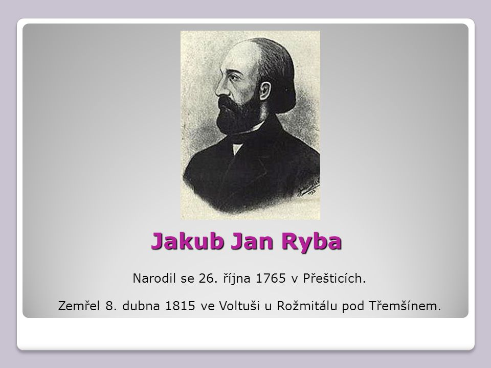 Jakub Jan Ryba Narodil se 26. října 1765 v Přešticích.