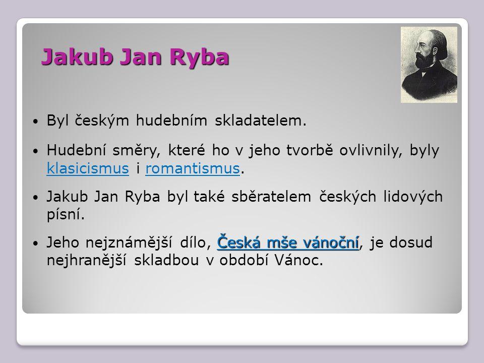 Jakub Jan Ryba Byl českým hudebním skladatelem.