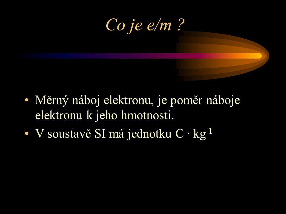 Co je e/m . Měrný náboj elektronu, je poměr náboje elektronu k jeho hmotnosti.