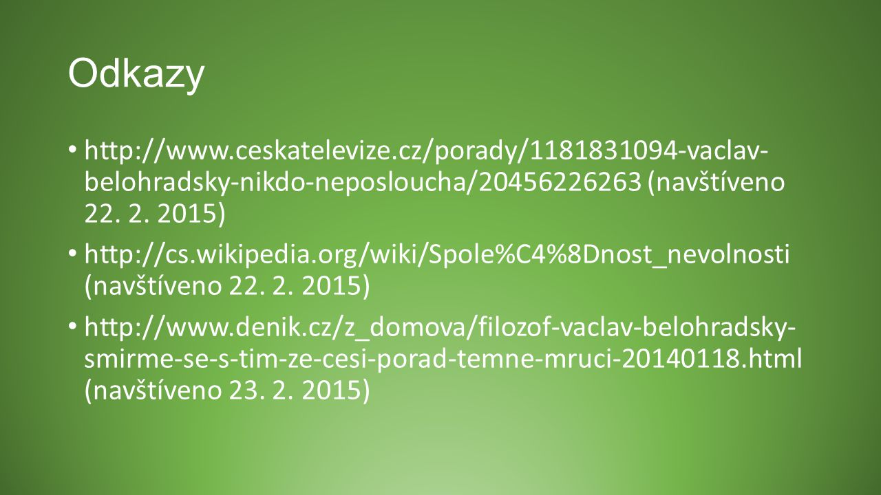Odkazy http://www.ceskatelevize.cz/porady/1181831094-vaclav- belohradsky-nikdo-neposloucha/20456226263 (navštíveno 22. 2. 2015)