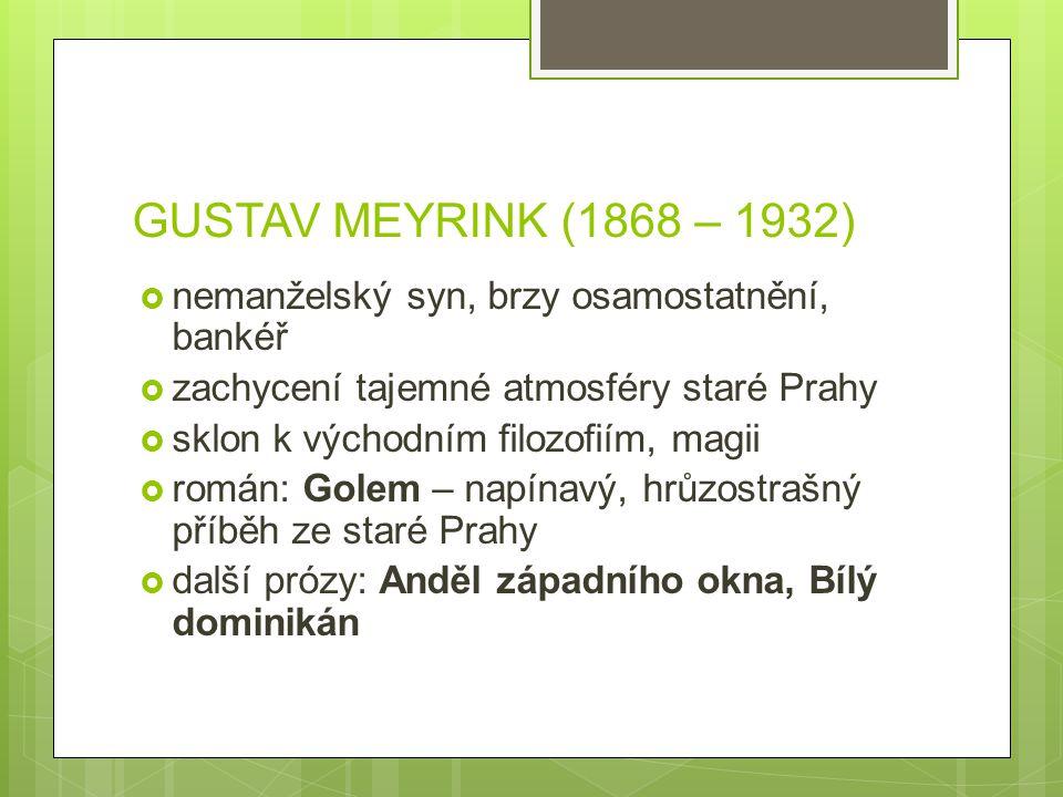GUSTAV MEYRINK (1868 – 1932) nemanželský syn, brzy osamostatnění, bankéř. zachycení tajemné atmosféry staré Prahy.