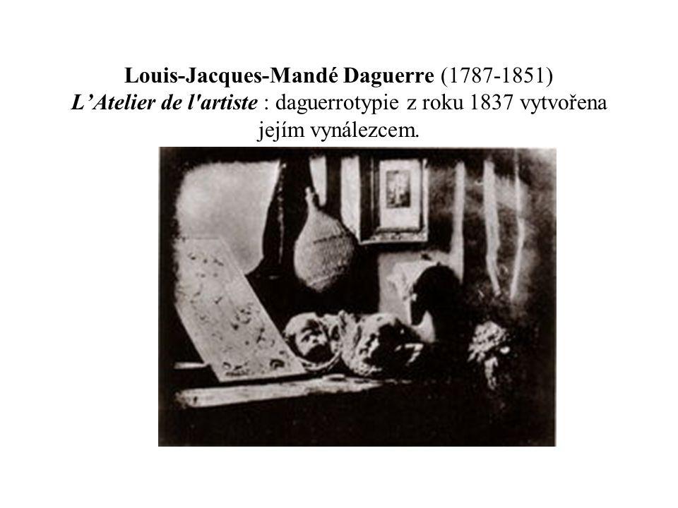 Louis-Jacques-Mandé Daguerre (1787-1851) L'Atelier de l artiste : daguerrotypie z roku 1837 vytvořena jejím vynálezcem.