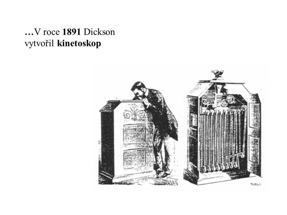 …V roce 1891 Dickson vytvořil kinetoskop