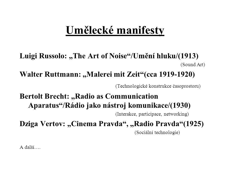 "Umělecké manifesty Luigi Russolo: ""The Art of Noise /Umění hluku/(1913) (Sound Art) Walter Ruttmann: ""Malerei mit Zeit (cca 1919-1920)"