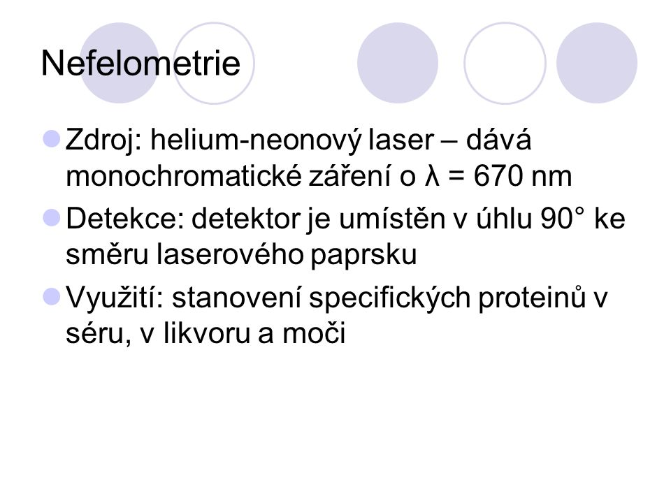 Nefelometrie Zdroj: helium-neonový laser – dává monochromatické záření o λ = 670 nm.