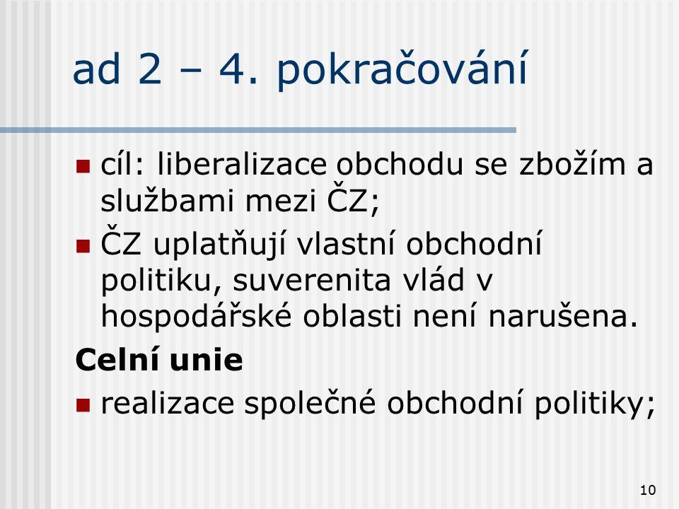 ad 2 – 4. pokračování cíl: liberalizace obchodu se zbožím a službami mezi ČZ;