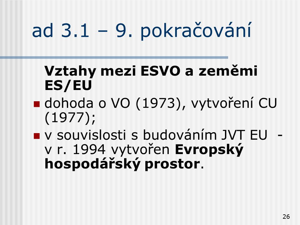 ad 3.1 – 9. pokračování Vztahy mezi ESVO a zeměmi ES/EU