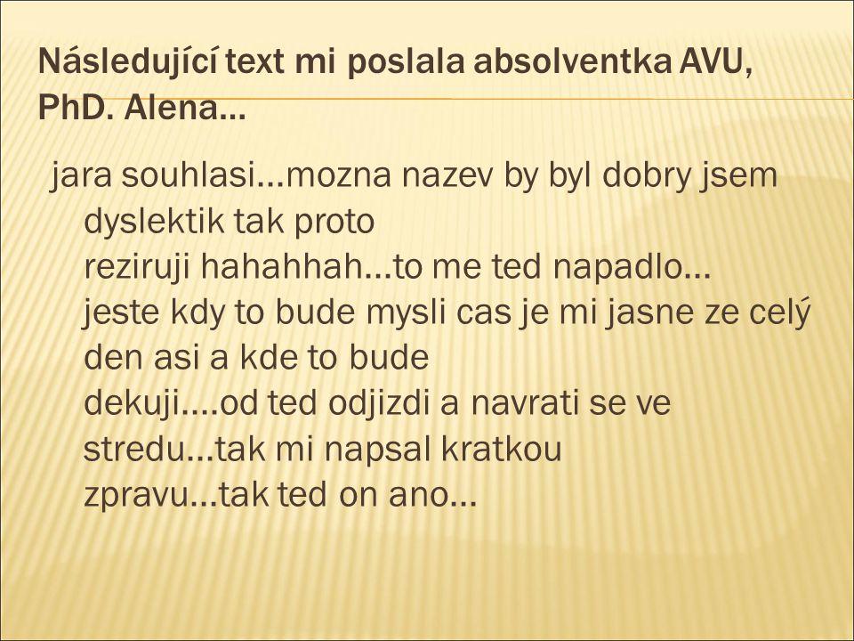 Následující text mi poslala absolventka AVU, PhD. Alena…