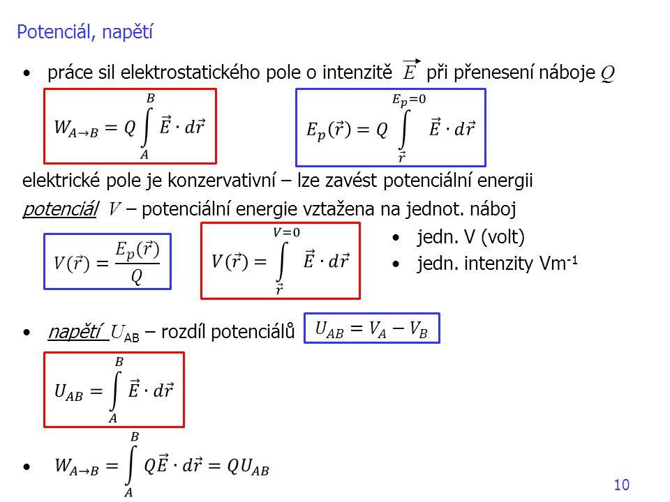 Potenciál, napětí práce sil elektrostatického pole o intenzitě E při přenesení náboje Q.