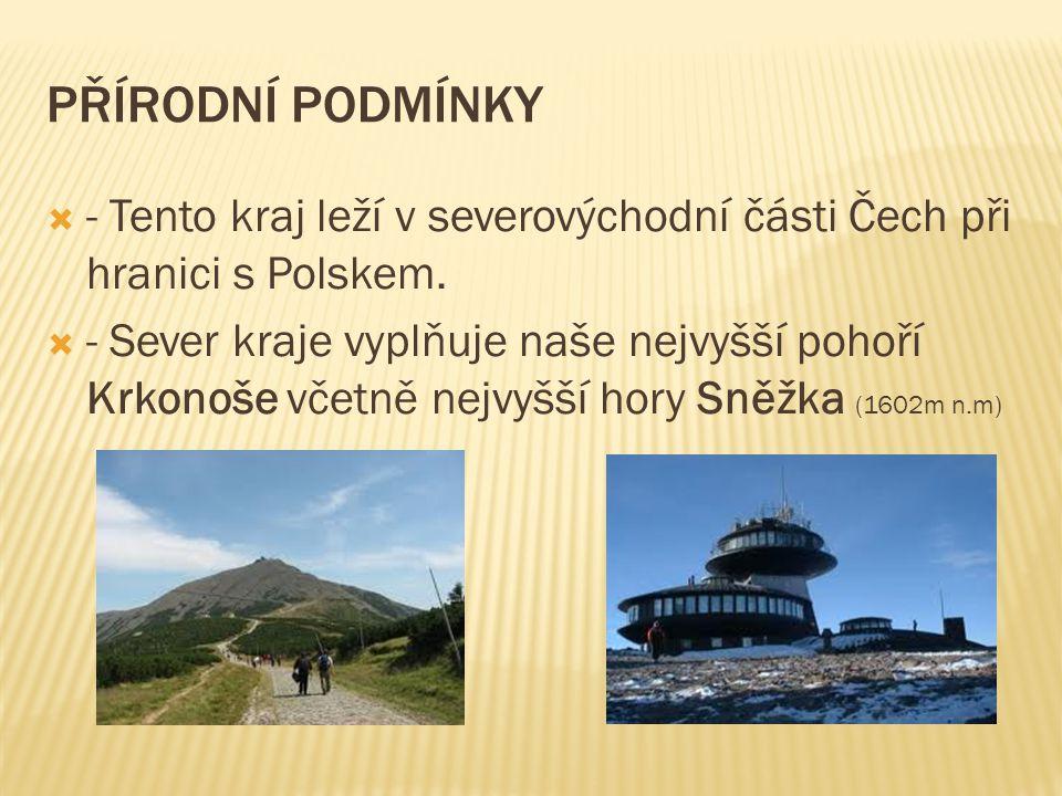 Přírodní podmínky - Tento kraj leží v severovýchodní části Čech při hranici s Polskem.