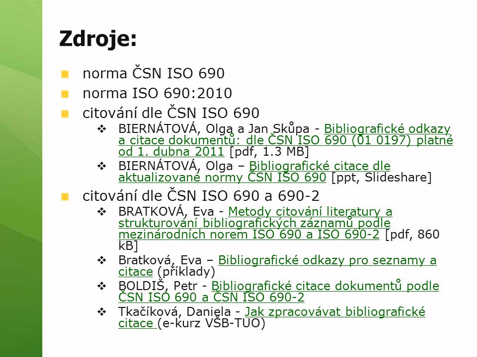 Zdroje: norma ČSN ISO 690 norma ISO 690:2010 citování dle ČSN ISO 690