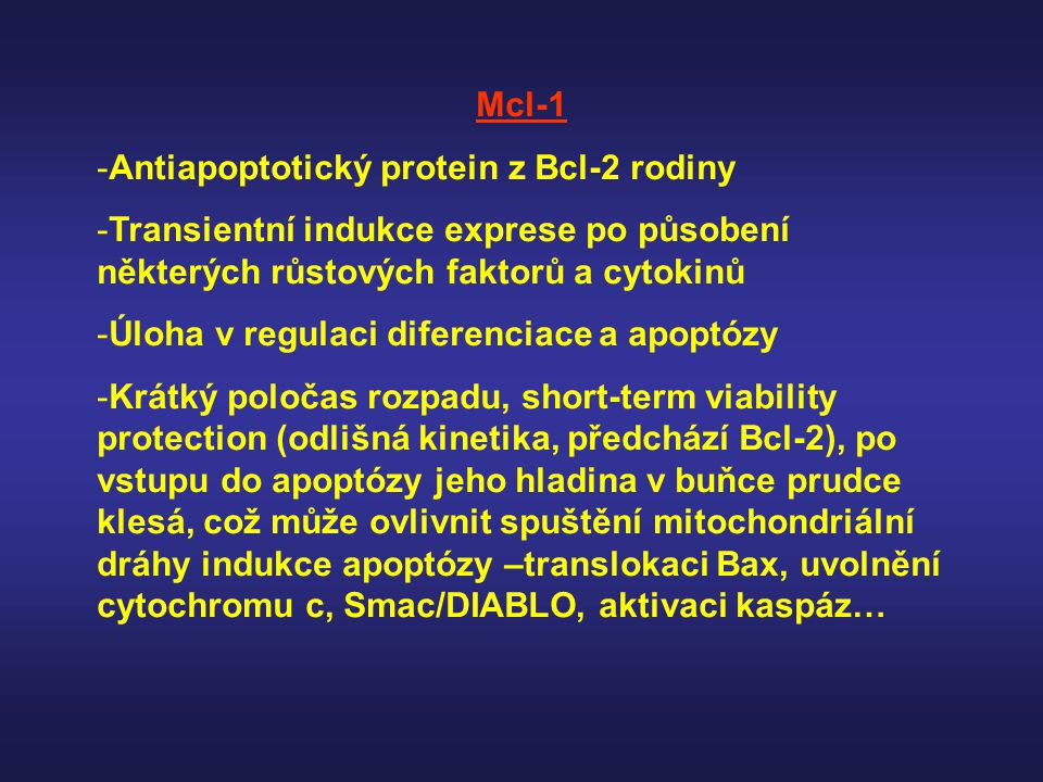 Mcl-1 Antiapoptotický protein z Bcl-2 rodiny. Transientní indukce exprese po působení některých růstových faktorů a cytokinů.