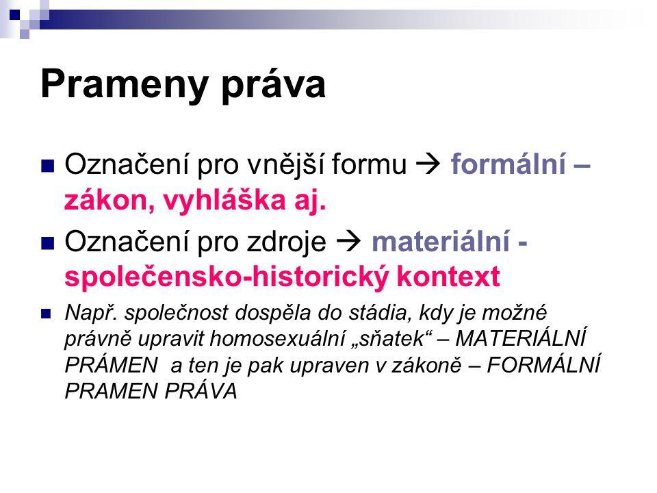Prameny práva Označení pro vnější formu  formální – zákon, vyhláška aj. Označení pro zdroje  materiální - společensko-historický kontext.