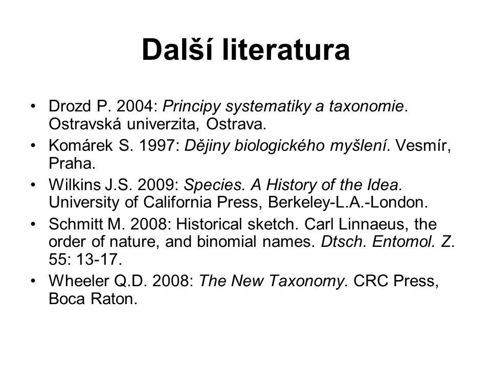 Další literatura Drozd P. 2004: Principy systematiky a taxonomie. Ostravská univerzita, Ostrava.