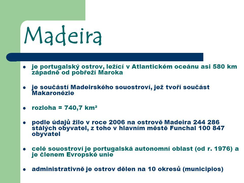 Madeira je portugalský ostrov, ležící v Atlantickém oceánu asi 580 km západně od pobřeží Maroka.