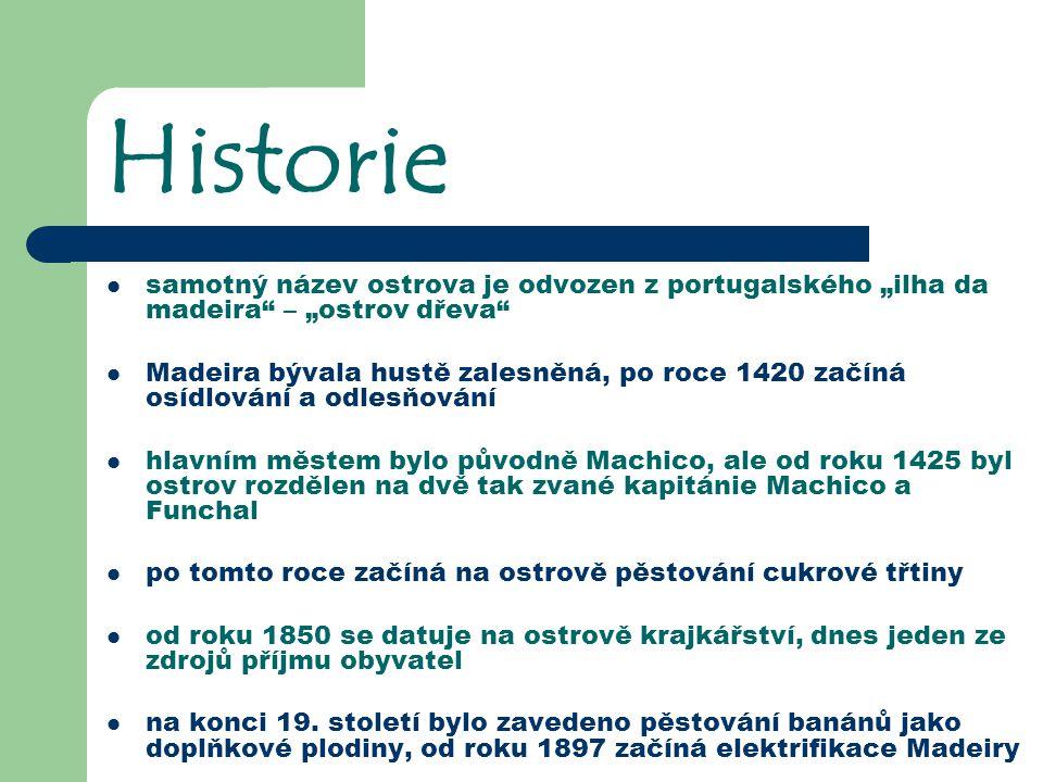 "Historie samotný název ostrova je odvozen z portugalského ""ilha da madeira – ""ostrov dřeva"
