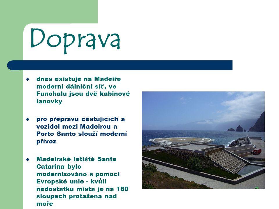 Doprava dnes existuje na Madeiře moderní dálniční síť, ve Funchalu jsou dvě kabinové lanovky.