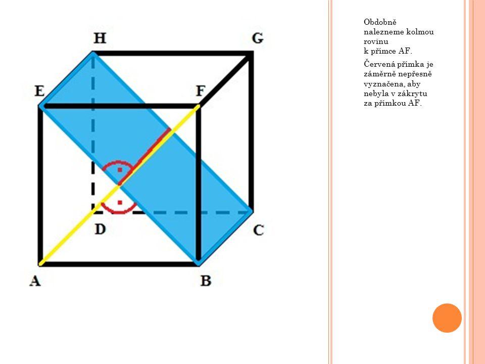 Obdobně nalezneme kolmou rovinu k přímce AF.