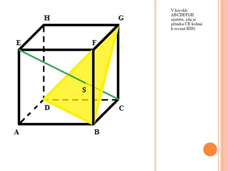 V krychli ABCDEFGH zjistěte, zda je přímka CE kolmá k rovině BDG.