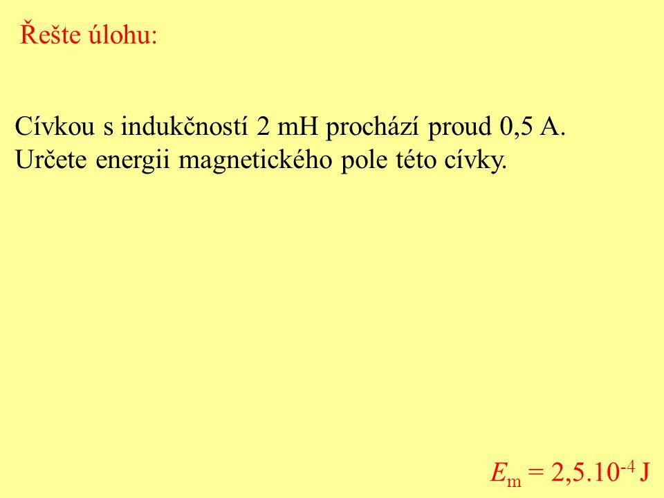 Řešte úlohu: Cívkou s indukčností 2 mH prochází proud 0,5 A. Určete energii magnetického pole této cívky.