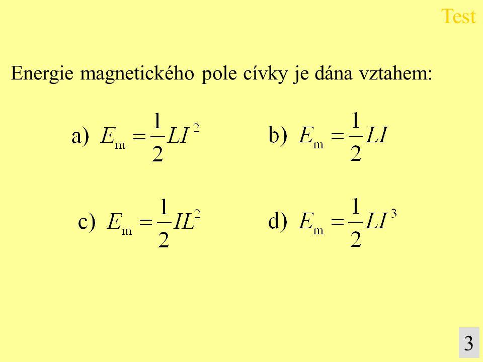Test Energie magnetického pole cívky je dána vztahem: 3