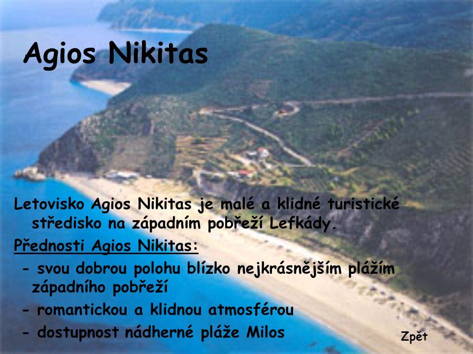 Agios Nikitas Letovisko Agios Nikitas je malé a klidné turistické středisko na západním pobřeží Lefkády.