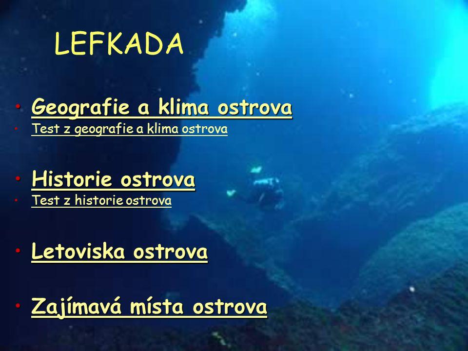 LEFKADA Geografie a klima ostrova Historie ostrova Letoviska ostrova