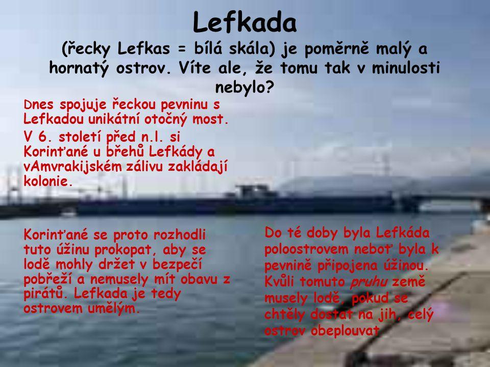 Lefkada (řecky Lefkas = bílá skála) je poměrně malý a hornatý ostrov
