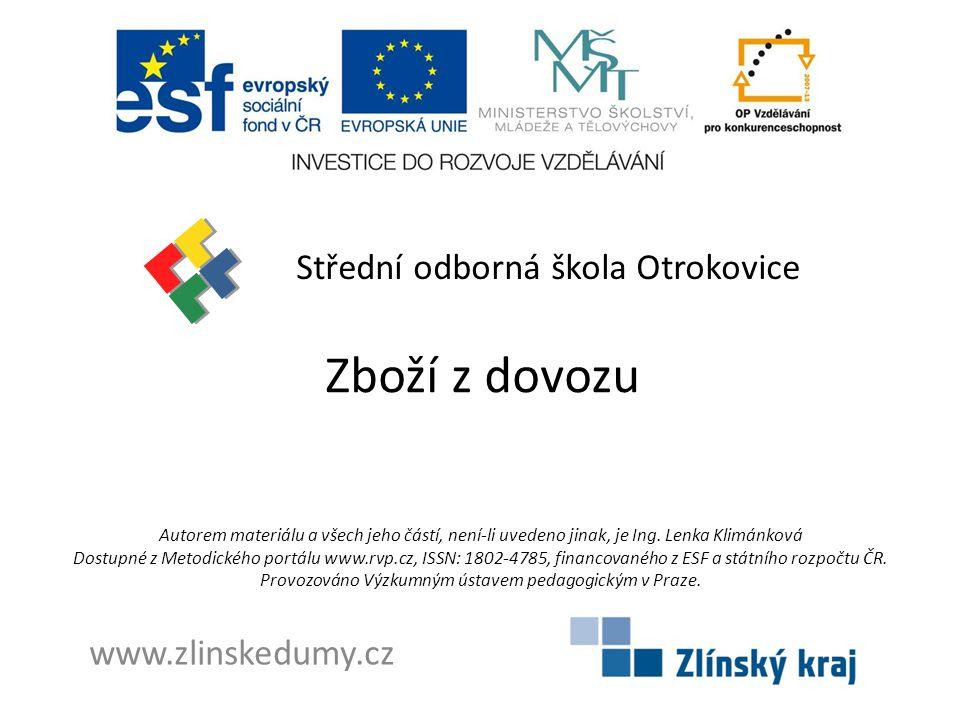 Zboží z dovozu Střední odborná škola Otrokovice www.zlinskedumy.cz