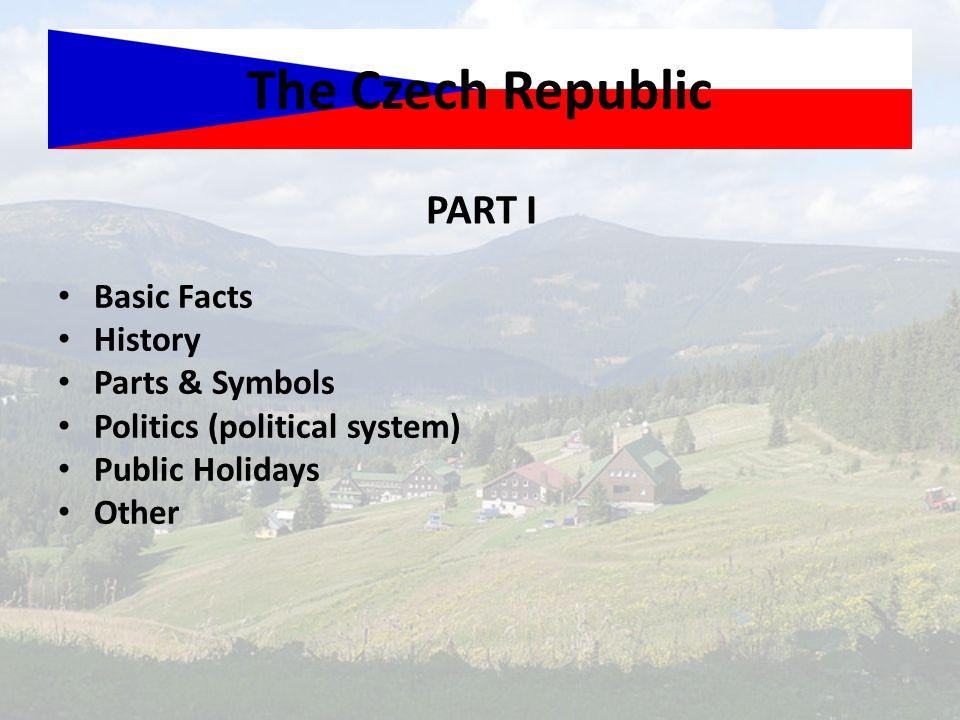 The Czech Republic PART I Basic Facts History Parts & Symbols