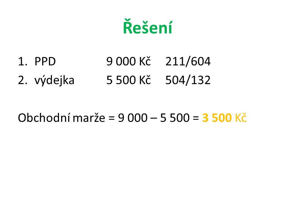 Řešení PPD 9 000 Kč 211/604 výdejka 5 500 Kč 504/132