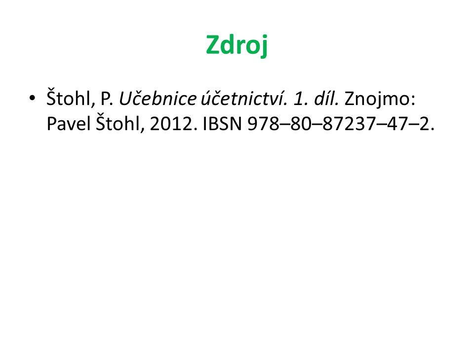 Zdroj Štohl, P. Učebnice účetnictví. 1. díl. Znojmo: Pavel Štohl, 2012. IBSN 978–80–87237–47–2.