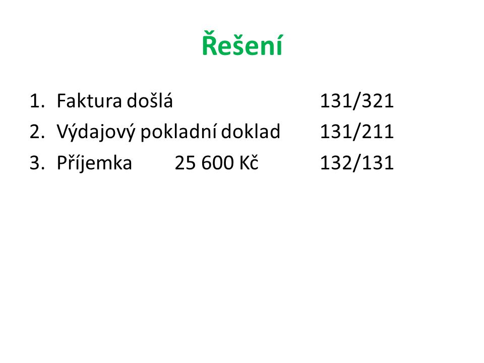 Řešení Faktura došlá 131/321 Výdajový pokladní doklad 131/211