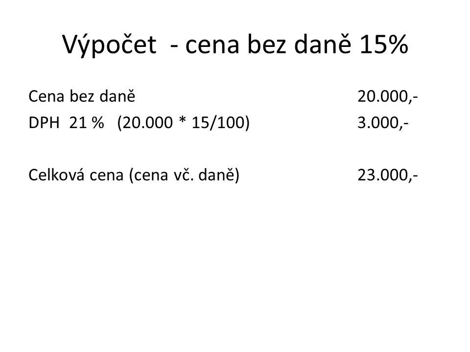 Výpočet - cena bez daně 15%