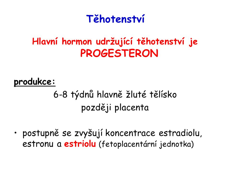 Hlavní hormon udržující těhotenství je PROGESTERON