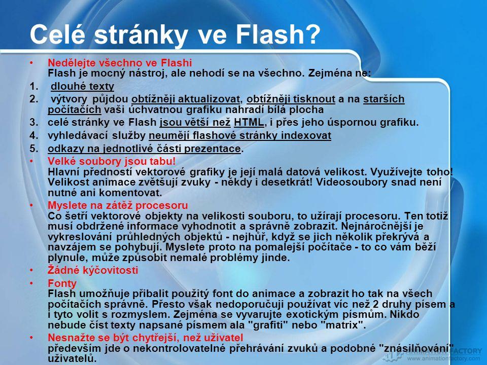 Celé stránky ve Flash Nedělejte všechno ve Flashi Flash je mocný nástroj, ale nehodí se na všechno. Zejména ne: