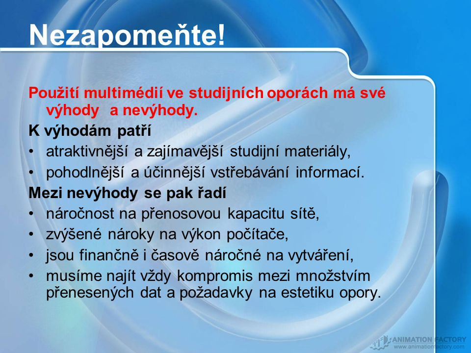 Nezapomeňte! Použití multimédií ve studijních oporách má své výhody a nevýhody. K výhodám patří. atraktivnější a zajímavější studijní materiály,