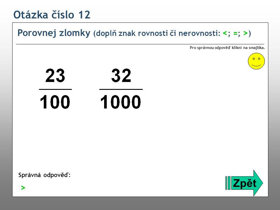 Otázka číslo 12 Porovnej zlomky (doplň znak rovnosti či nerovnosti: <; =; >) Pro správnou odpověď klikni na smajlíka.