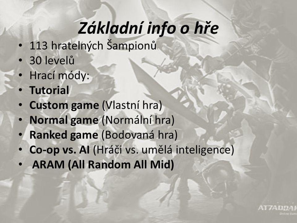 Základní info o hře 113 hratelných Šampionů 30 levelů Hrací módy:
