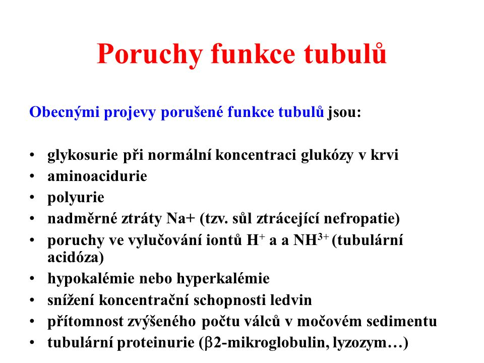 Poruchy funkce tubulů Obecnými projevy porušené funkce tubulů jsou: