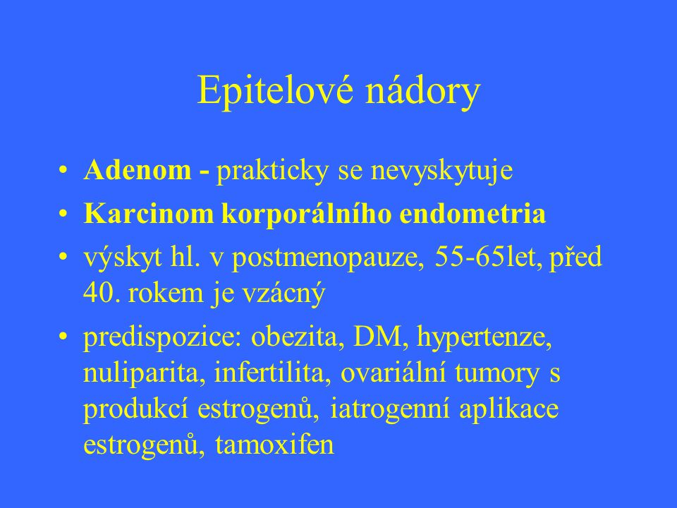 Epitelové nádory Adenom - prakticky se nevyskytuje