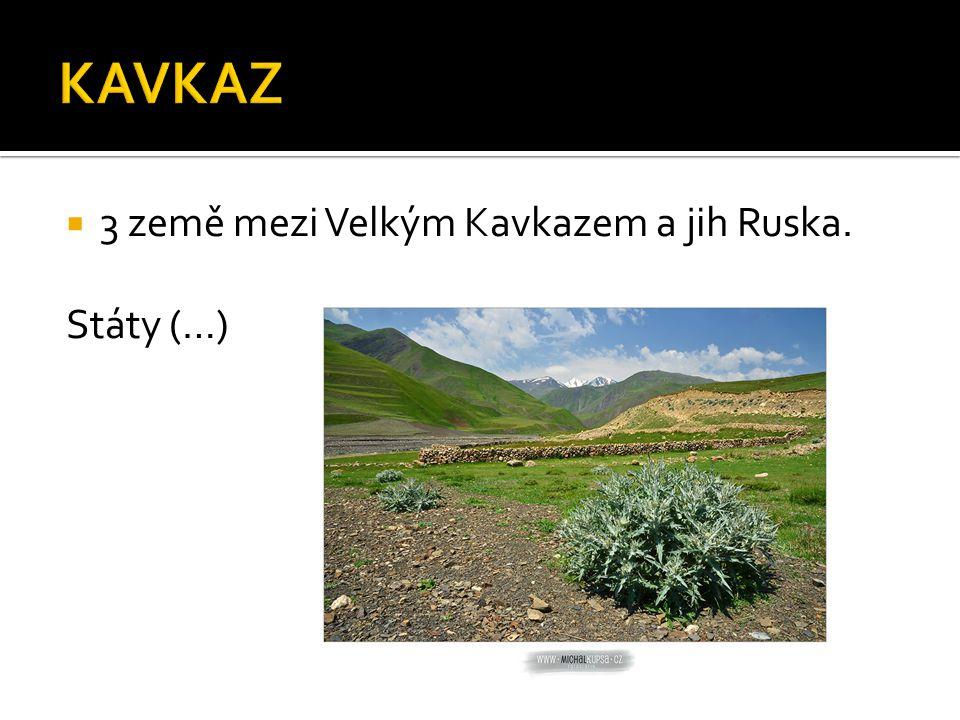 KAVKAZ 3 země mezi Velkým Kavkazem a jih Ruska. Státy (…)