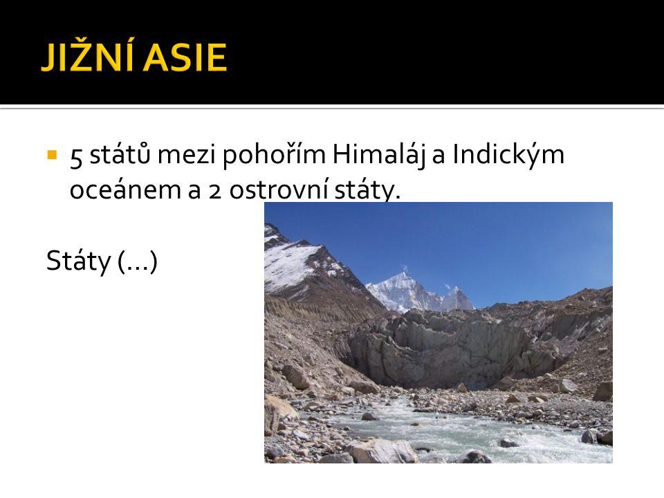 JIŽNÍ ASIE 5 států mezi pohořím Himaláj a Indickým oceánem a 2 ostrovní státy. Státy (…)