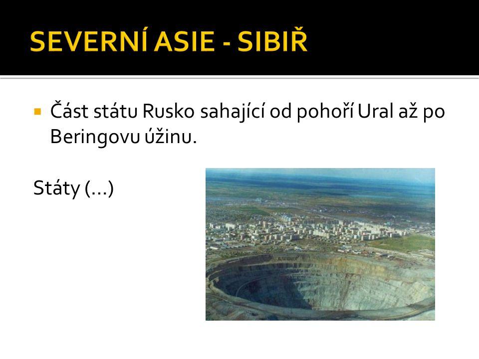 SEVERNÍ ASIE - SIBIŘ Část státu Rusko sahající od pohoří Ural až po Beringovu úžinu. Státy (…)